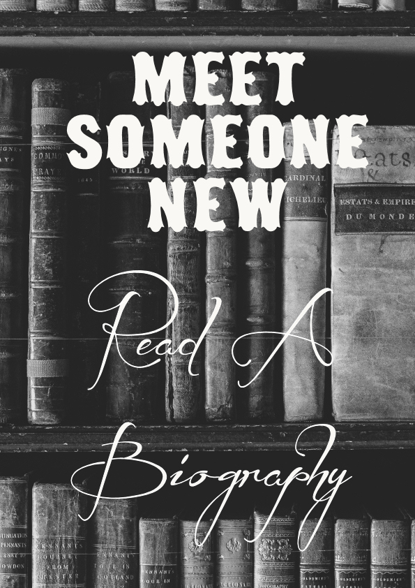 Meet someone new, read a biography
