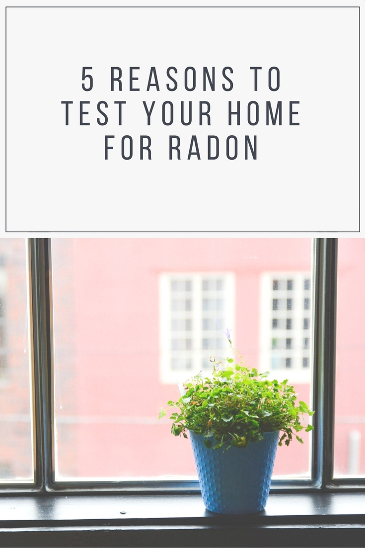 5 Reasons To Test Your Home For Radon