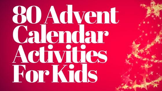 80 Advent Calendar Activities For Kids