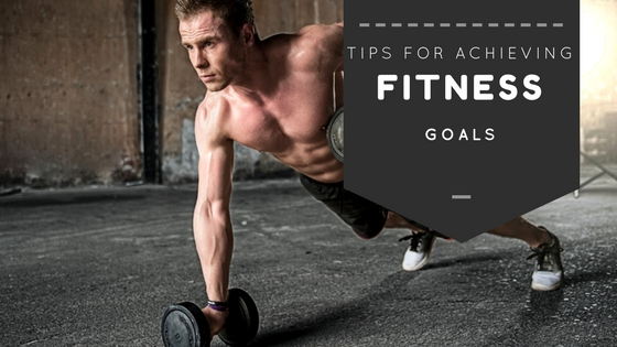 tips for acieving your fitness goals