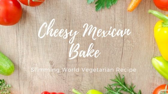 cheesy mexican bake slimming world recipe